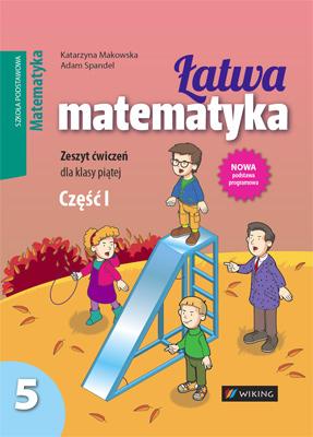 Matematyka kl. 5 Łatwa matematyka cz.1 - ćwiczenia - szkoła podstawowa - kl. 5