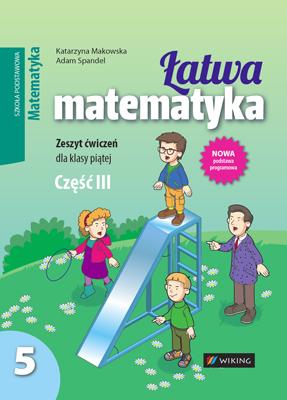 Matematyka kl. 5 Łatwa matematyka cz.3 - ćwiczenia - szkoła podstawowa - kl. 5