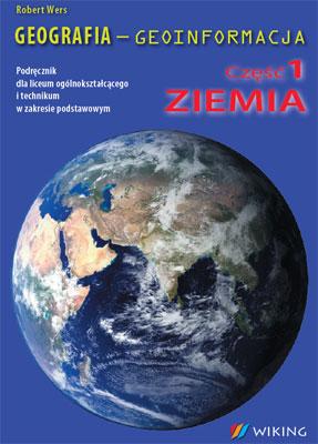 GEOGRAFIA – GEOINFORMACJA. Część 1 ZIEMIA Zakres podstawowy - podręcznik - liceum/technikum - kl. 1