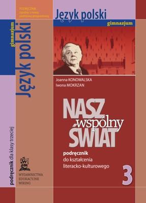 Język polski kl. 3 Nasz wspólny świat. Podręcznik dokształcenia literacko-kulturowego - podręcznik - gimnazjum - kl. 3