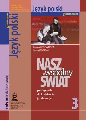 Język polski kl. 3 Nasz wspólny świat. Podręcznik dokształcenia językowego - podręcznik - gimnazjum - kl. 3