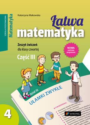 Matematyka kl. 4 Łatwa matematyka cz.3 - ćwiczenia - szkoła podstawowa - kl. 4