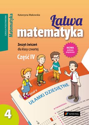Matematyka kl. 4 Łatwa matematyka cz.4 - ćwiczenia - szkoła podstawowa - kl. 4
